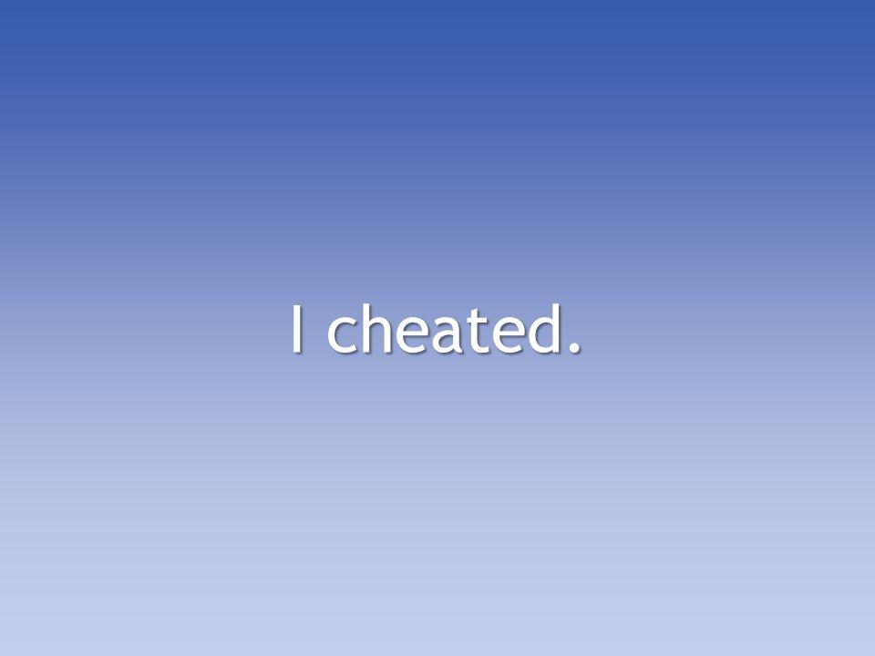 I cheated.