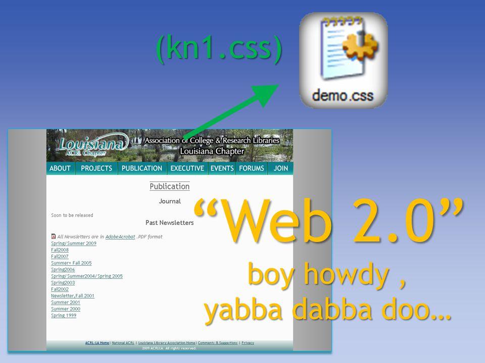 (kn1.css) Web 2.0 boy howdy, yabba dabba doo…
