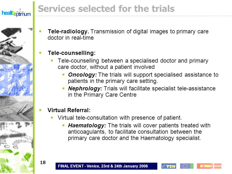 FINAL EVENT - Venice, 23rd & 24th January 2006 18 Services selected for the trials  Tele-radiology.