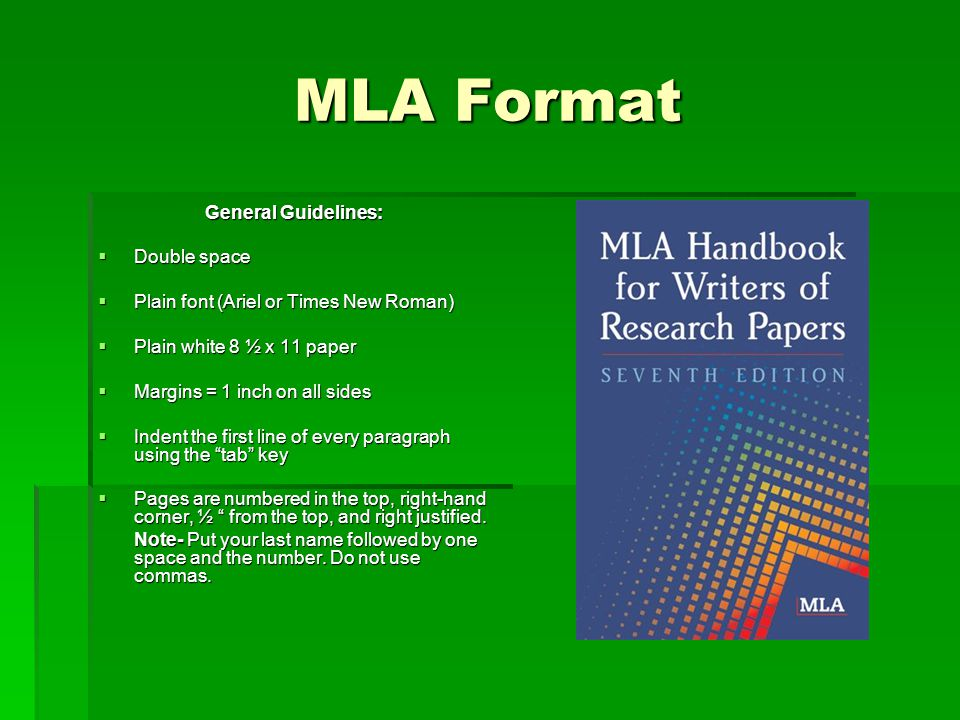 MLA Format General Guidelines:  Double space  Plain font (Ariel or Times New Roman)  Plain white 8 ½ x 11 paper  Margins = 1 inch on all sides  I