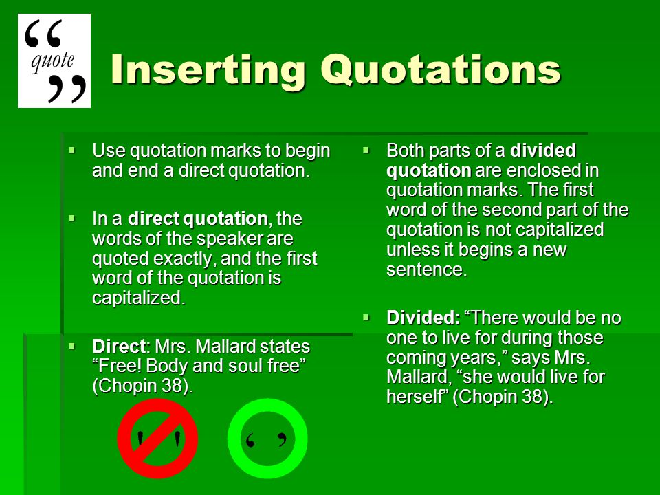 Inserting Quotations  Use quotation marks to begin and end a direct quotation.  In a direct quotation, the words of the speaker are quoted exactly,