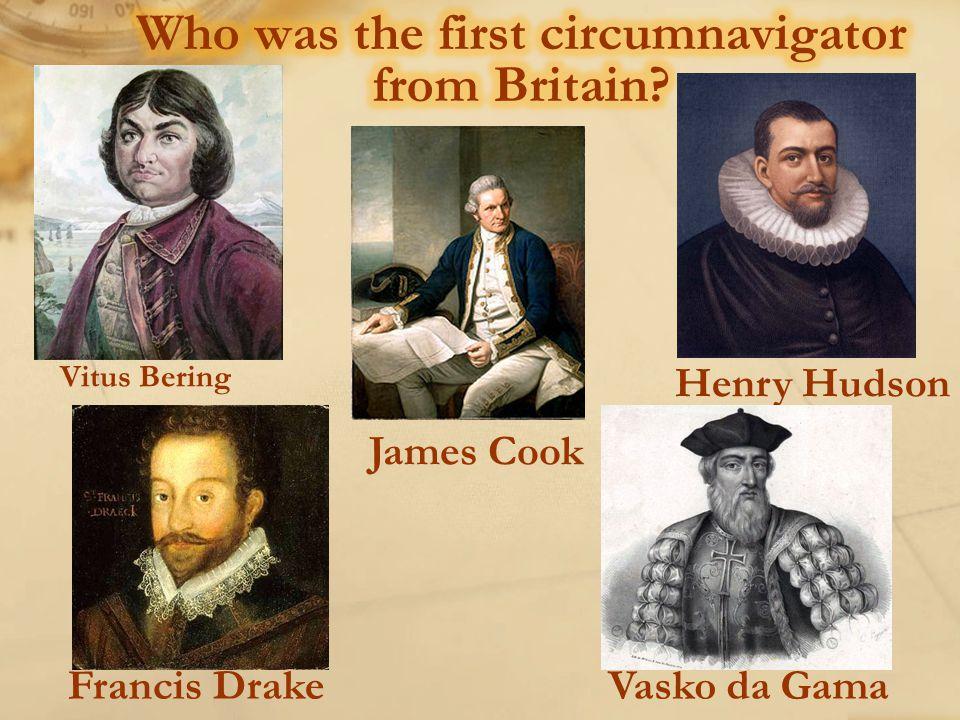 Vitus Bering James Cook Henry Hudson Francis DrakeVasko da Gama