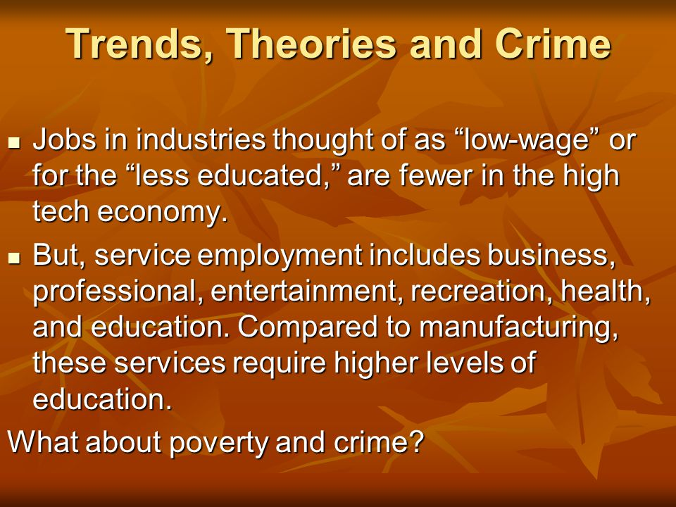 """Trends, Theories and Crime Jobs in industries thought of as """"low-wage"""" or for the """"less educated,"""" are fewer in the high tech economy. Jobs in industr"""
