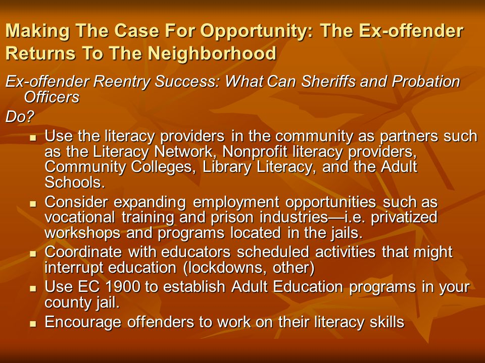 Ex-offender Reentry Success: What Can Sheriffs and Probation Officers Do? Use the literacy providers in the community as partners such as the Literacy