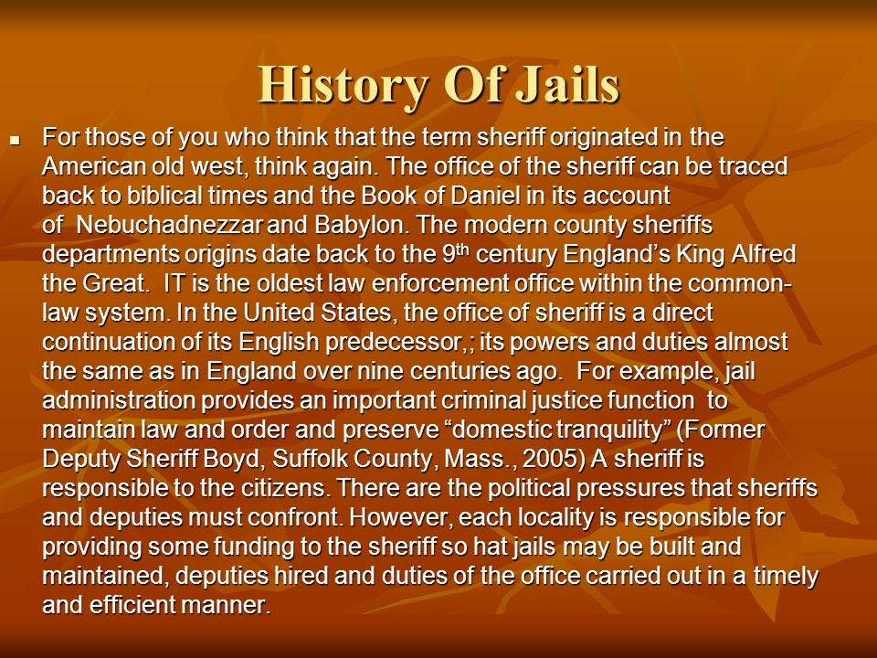 History Of Jails For those of you who think that the term sheriff originated in the American old west, think again. The office of the sheriff can be t