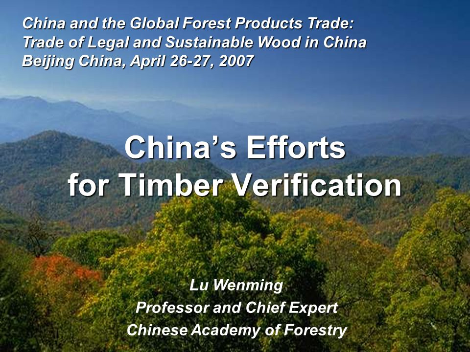 China's Efforts for Timber Verification Lu Wenming Professor and Chief Expert Chinese Academy of Forestry China and the Global Forest Products Trade: