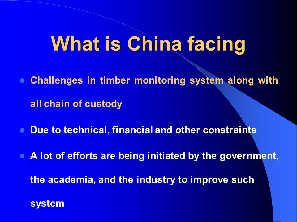 What is China facing Challenges in timber monitoring system along with all chain of custody Due to technical, financial and other constraints A lot of