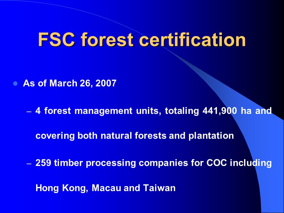 FSC forest certification As of March 26, 2007 – 4 forest management units, totaling 441,900 ha and covering both natural forests and plantation – 259