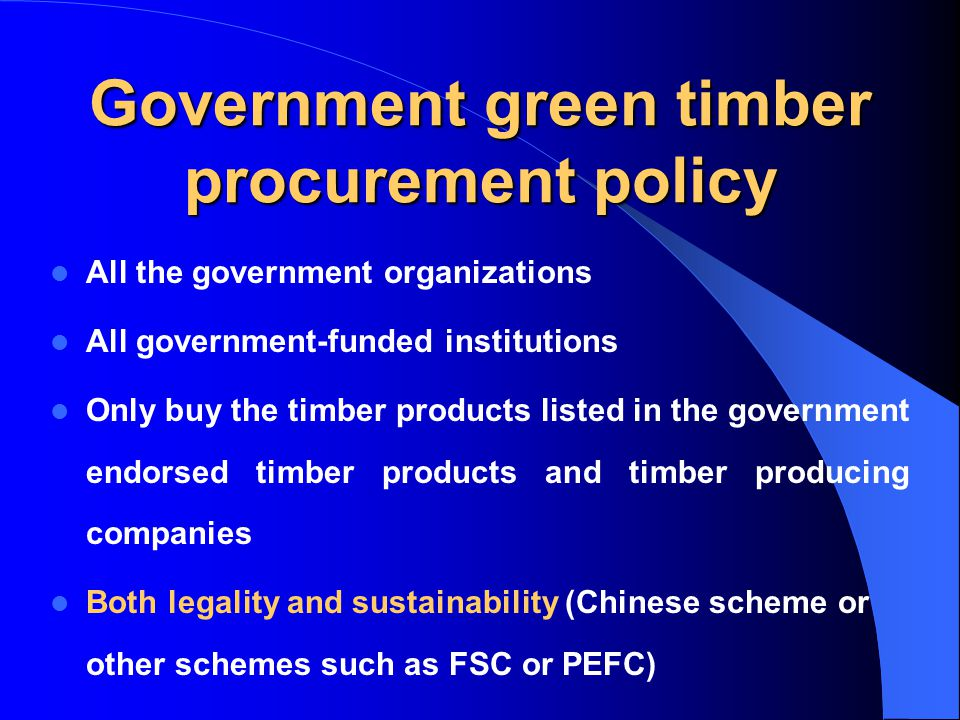 Government green timber procurement policy All the government organizations All government-funded institutions Only buy the timber products listed in