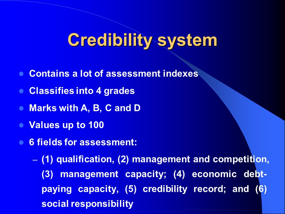 Credibility system Contains a lot of assessment indexes Classifies into 4 grades Marks with A, B, C and D Values up to 100 6 fields for assessment: –