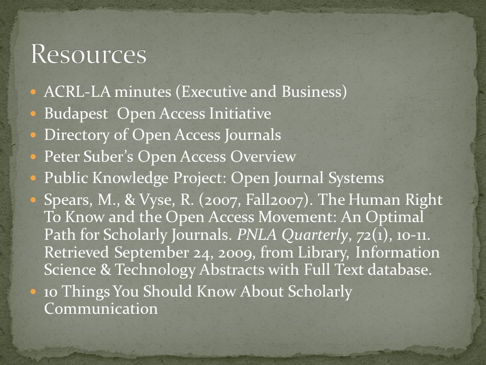 ACRL-LA minutes (Executive and Business) Budapest Open Access Initiative Directory of Open Access Journals Peter Suber's Open Access Overview Public Knowledge Project: Open Journal Systems Spears, M., & Vyse, R.