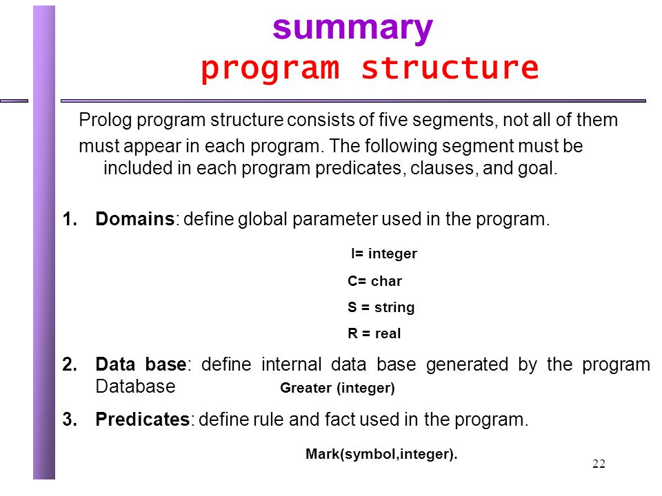 22 summary program structure Prolog program structure consists of five segments, not all of them must appear in each program.