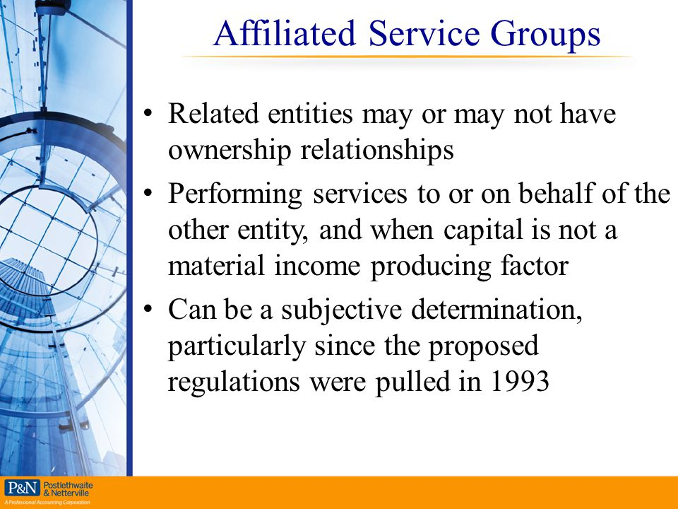 Affiliated Service Groups Related entities may or may not have ownership relationships Performing services to or on behalf of the other entity, and wh