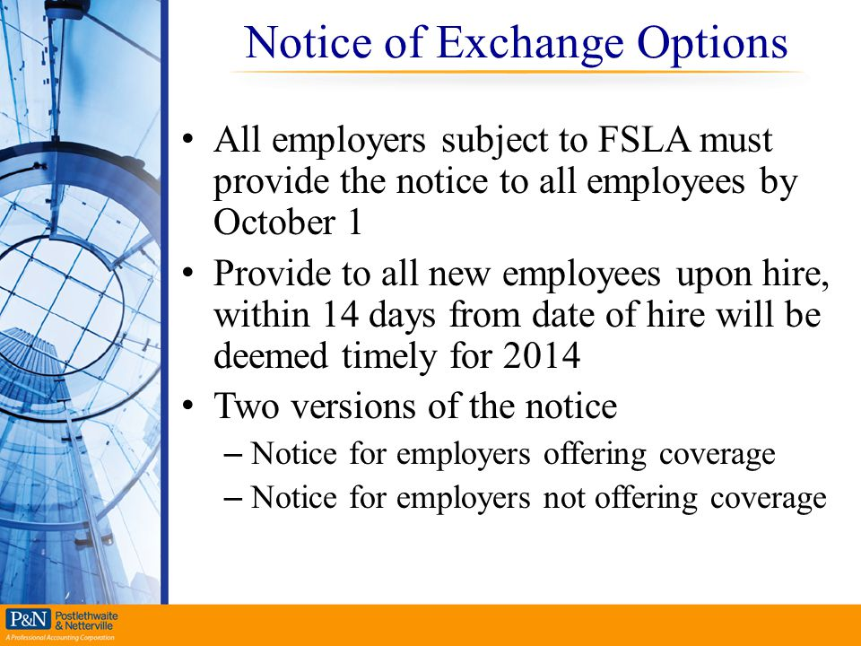 Notice of Exchange Options All employers subject to FSLA must provide the notice to all employees by October 1 Provide to all new employees upon hire,
