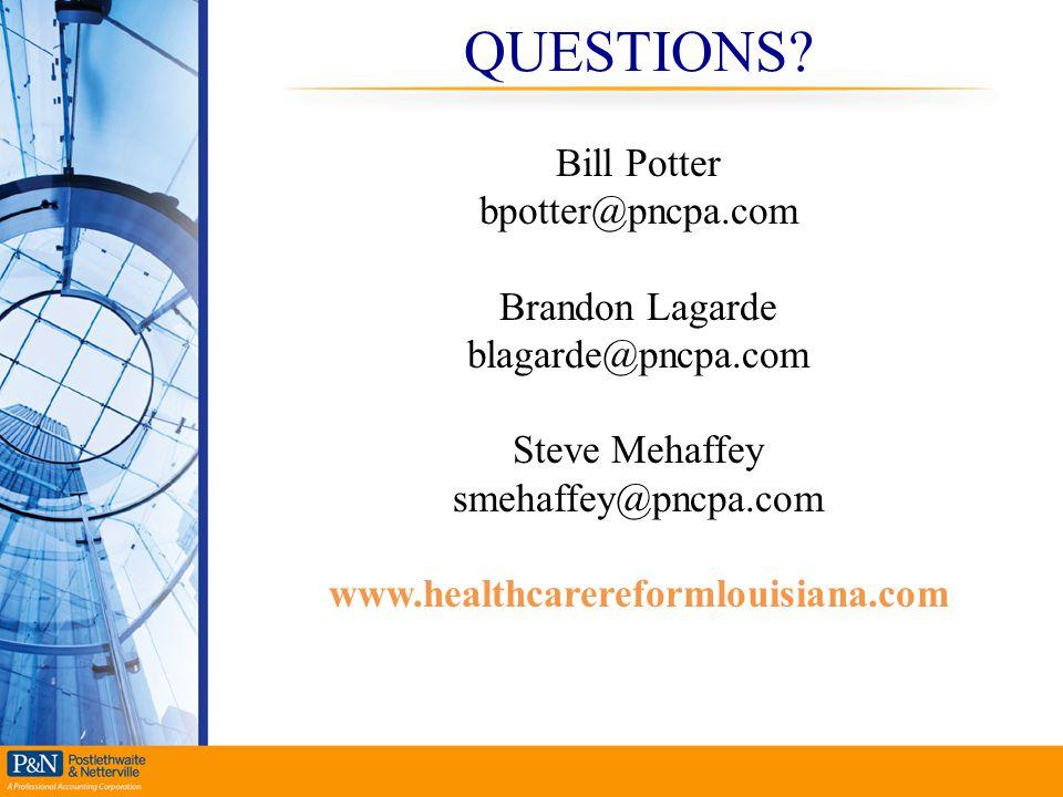 QUESTIONS? Bill Potter bpotter@pncpa.com Brandon Lagarde blagarde@pncpa.com Steve Mehaffey smehaffey@pncpa.com www.healthcarereformlouisiana.com