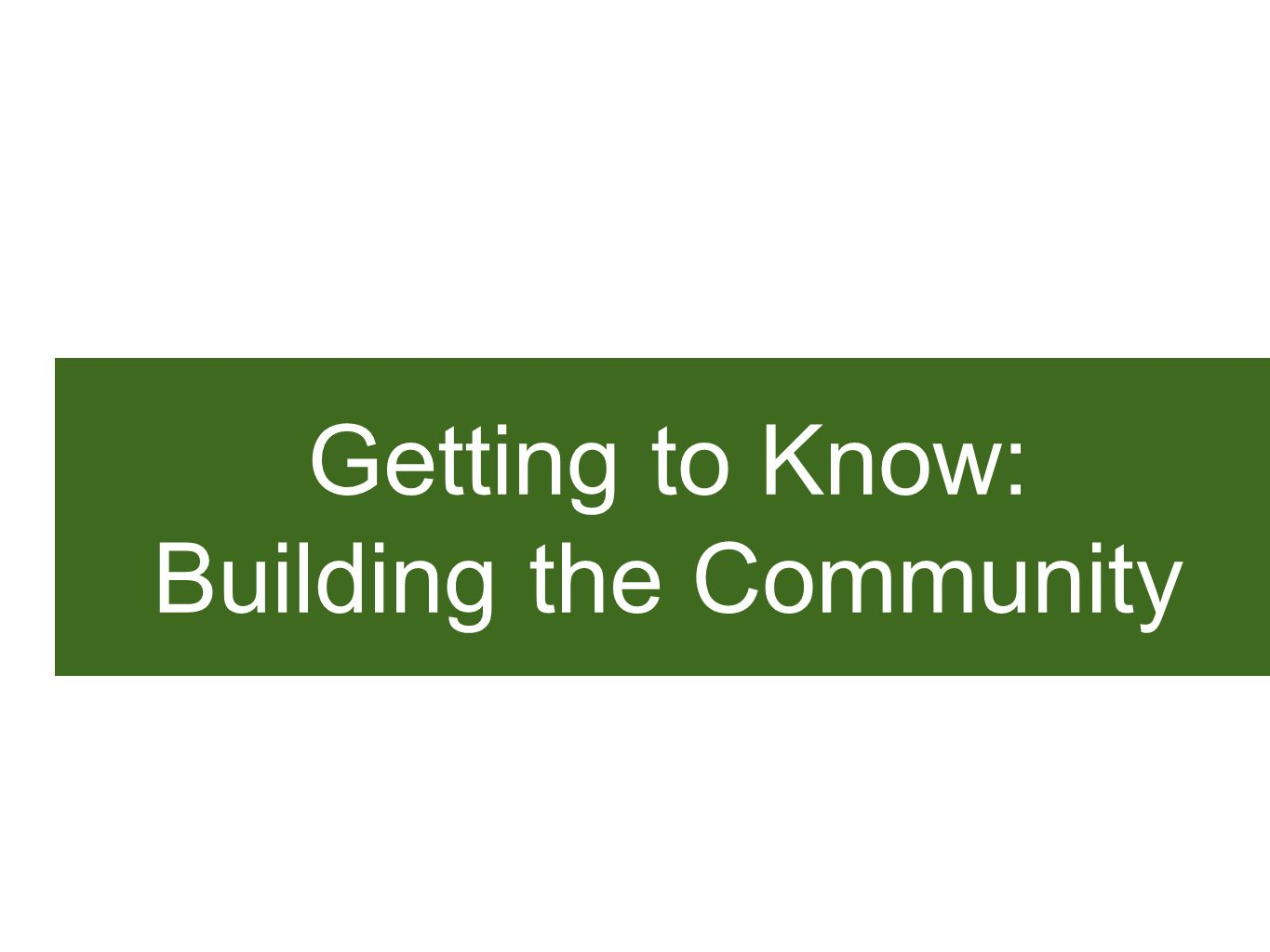 Getting to Know: Building the Community