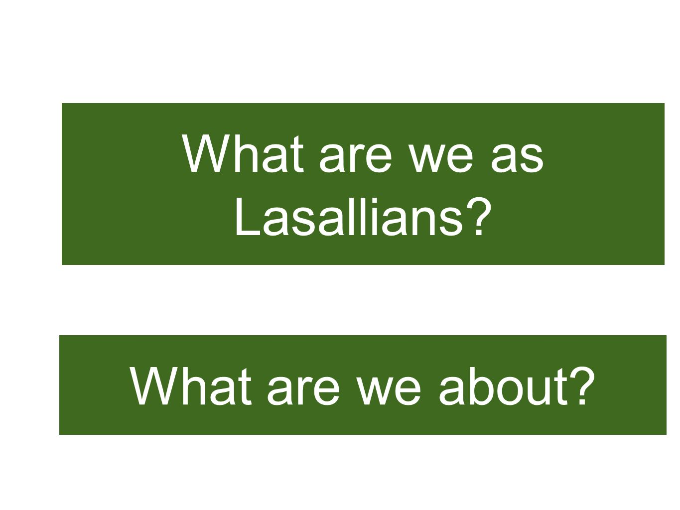 What are we as Lasallians What are we about