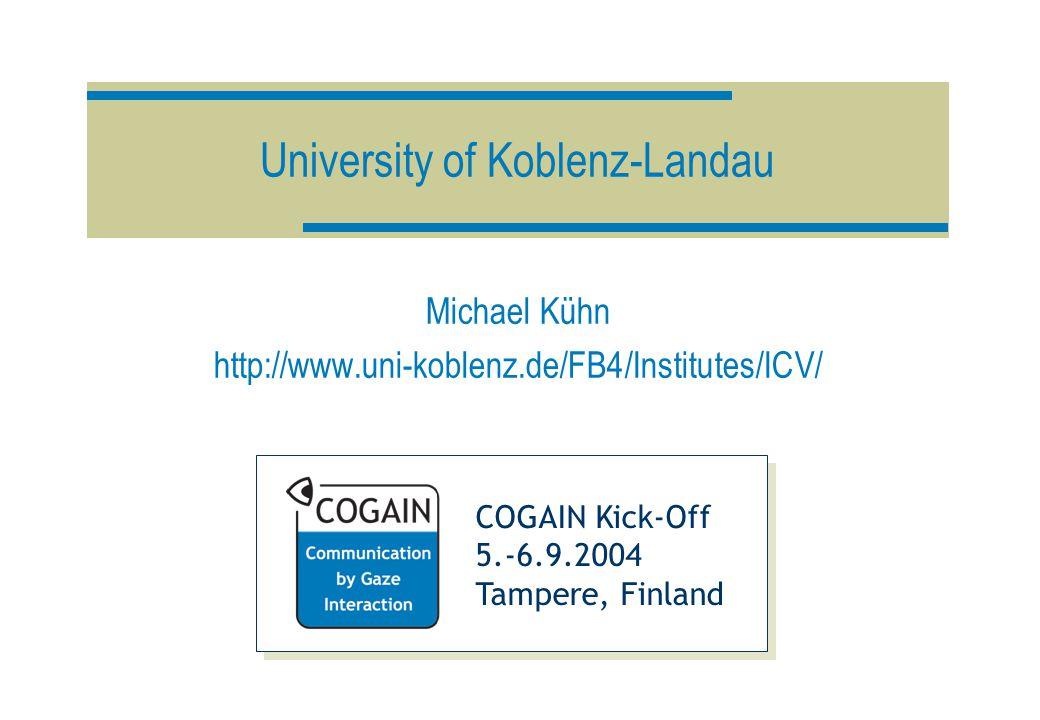 COGAIN Kick-Off 5.-6.9.2004 Tampere, Finland University of Koblenz-Landau Michael Kühn http://www.uni-koblenz.de/FB4/Institutes/ICV/