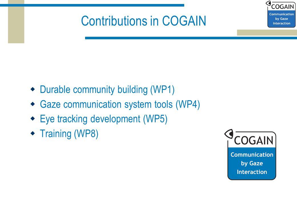 Contributions in COGAIN  Durable community building (WP1)  Gaze communication system tools (WP4)  Eye tracking development (WP5)  Training (WP8)