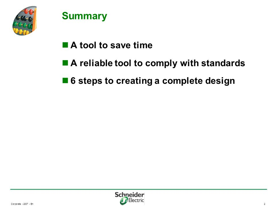 Corporate - 2007 - En2 Summary A tool to save time A reliable tool to comply with standards 6 steps to creating a complete design