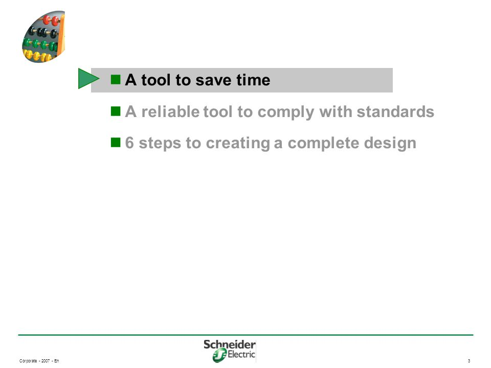 Corporate - 2007 - En3 A tool to save time A reliable tool to comply with standards 6 steps to creating a complete design