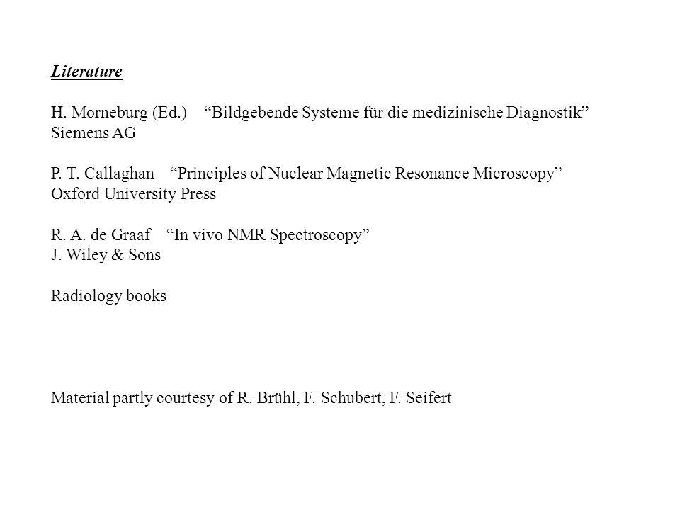 Literature H. Morneburg (Ed.) Bildgebende Systeme für die medizinische Diagnostik Siemens AG P.