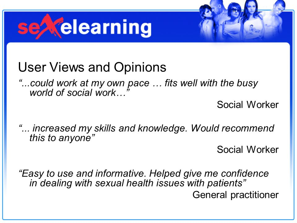 User Views and Opinions ...could work at my own pace … fits well with the busy world of social work… Social Worker ...