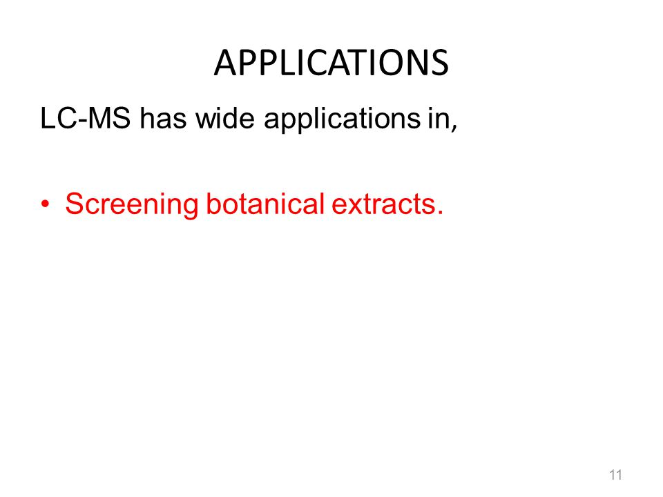 APPLICATIONS LC-MS has wide applications in, Screening botanical extracts. 11