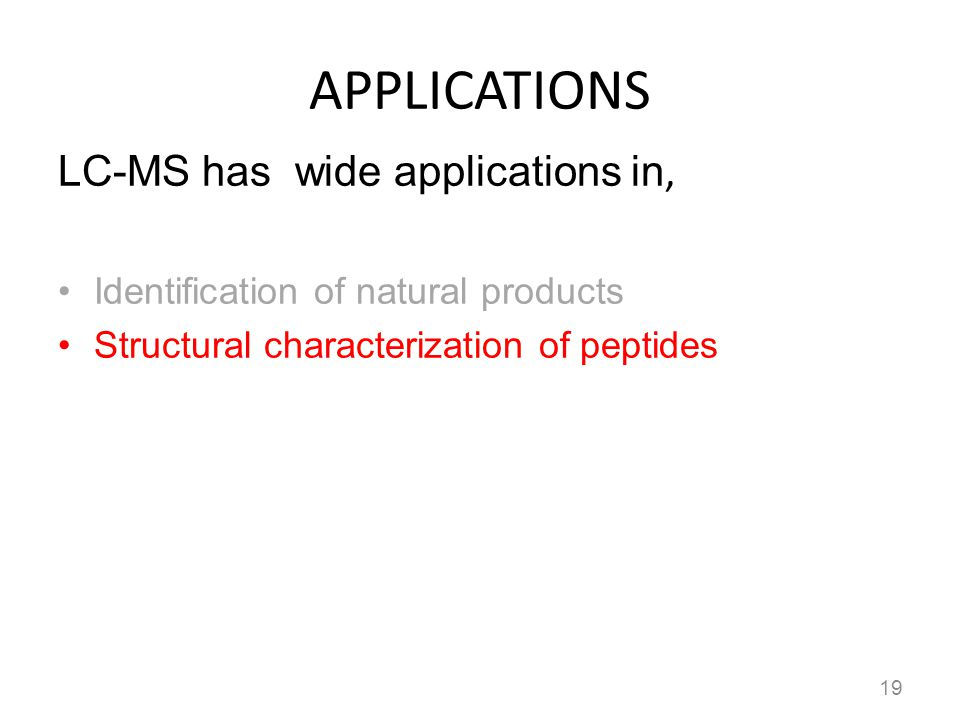 APPLICATIONS LC-MS has wide applications in, Identification of natural products Structural characterization of peptides 19