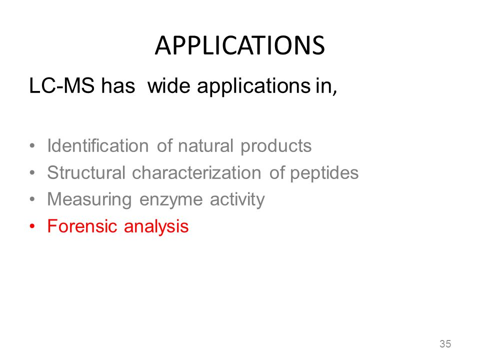 APPLICATIONS LC-MS has wide applications in, Identification of natural products Structural characterization of peptides Measuring enzyme activity Fore
