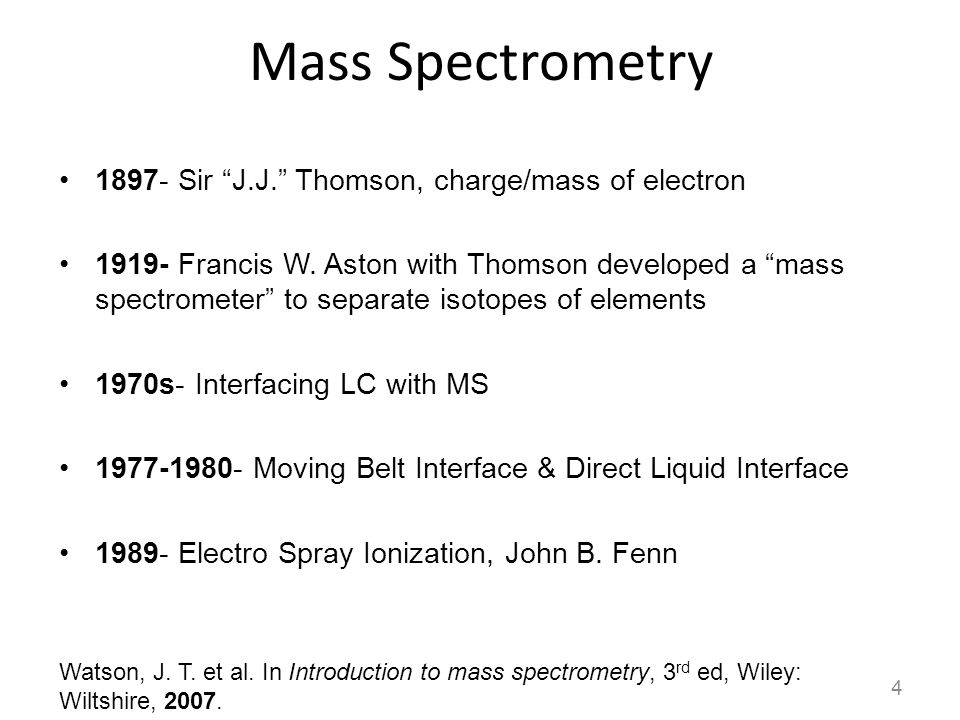 """Mass Spectrometry 1897- Sir """"J.J."""" Thomson, charge/mass of electron 1919- Francis W. Aston with Thomson developed a """"mass spectrometer"""" to separate is"""