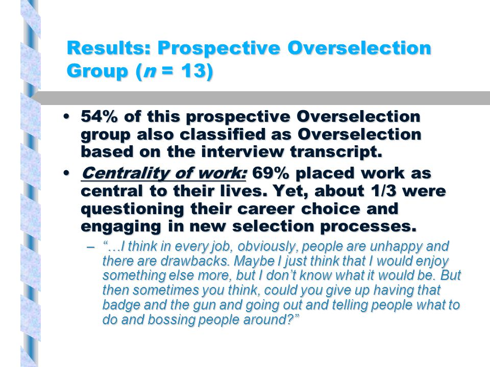 Results: Prospective Overselection Group (n = 13) 54% of this prospective Overselection group also classified as Overselection based on the interview transcript.54% of this prospective Overselection group also classified as Overselection based on the interview transcript.