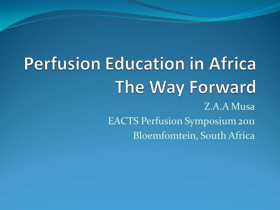 Z.A.A Musa EACTS Perfusion Symposium 2011 Bloemfomtein, South Africa