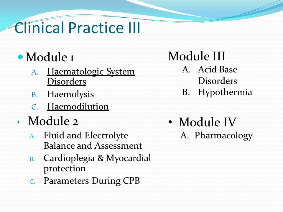 Clinical Practice III Module 1 A. Haematologic System Disorders B. Haemolysis C. Haemodilution Module 2 A. Fluid and Electrolyte Balance and Assessmen