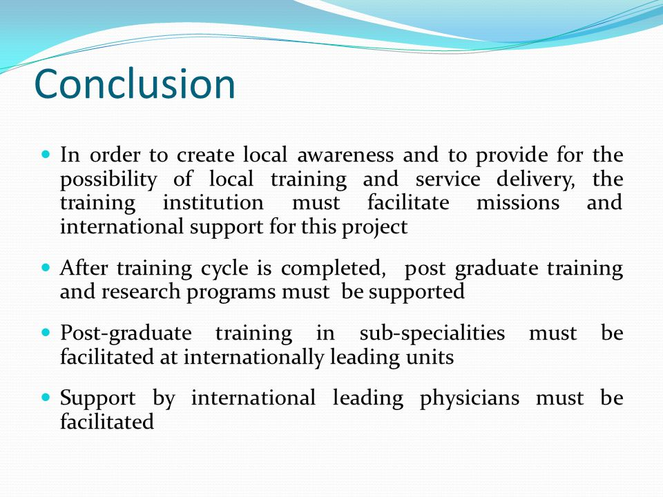 Conclusion In order to create local awareness and to provide for the possibility of local training and service delivery, the training institution must