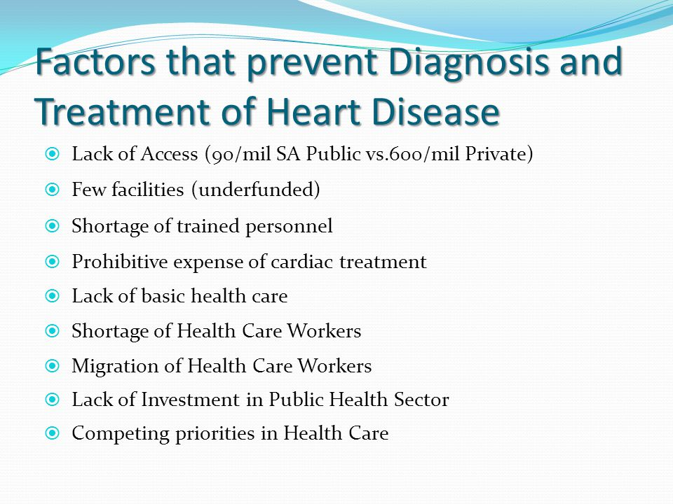 Factors that prevent Diagnosis and Treatment of Heart Disease  Lack of Access (90/mil SA Public vs.600/mil Private)  Few facilities (underfunded) 