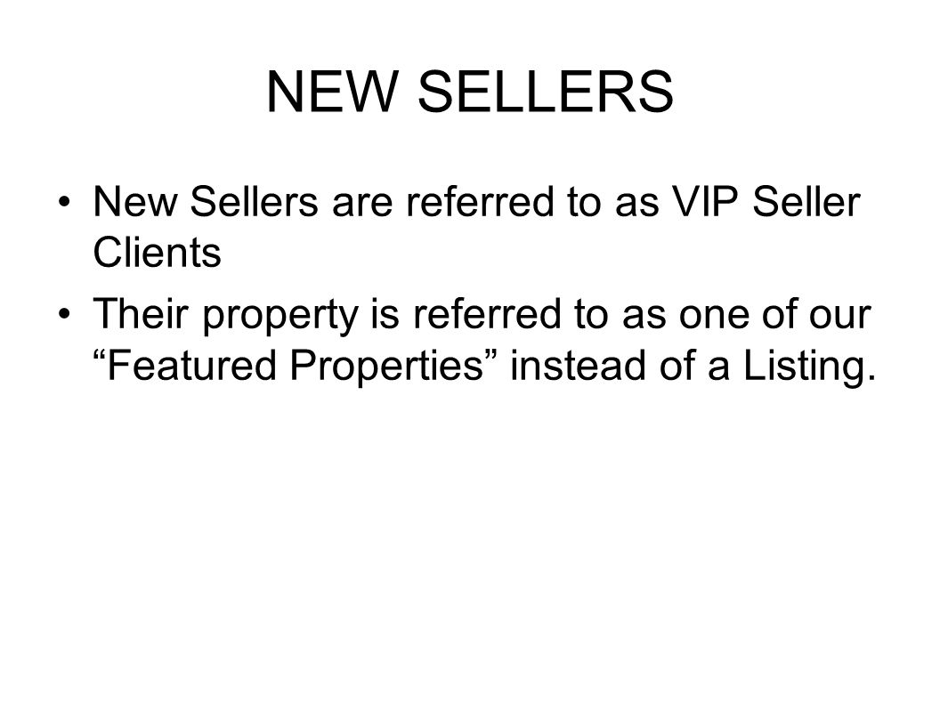 """NEW SELLERS New Sellers are referred to as VIP Seller Clients Their property is referred to as one of our """"Featured Properties"""" instead of a Listing."""