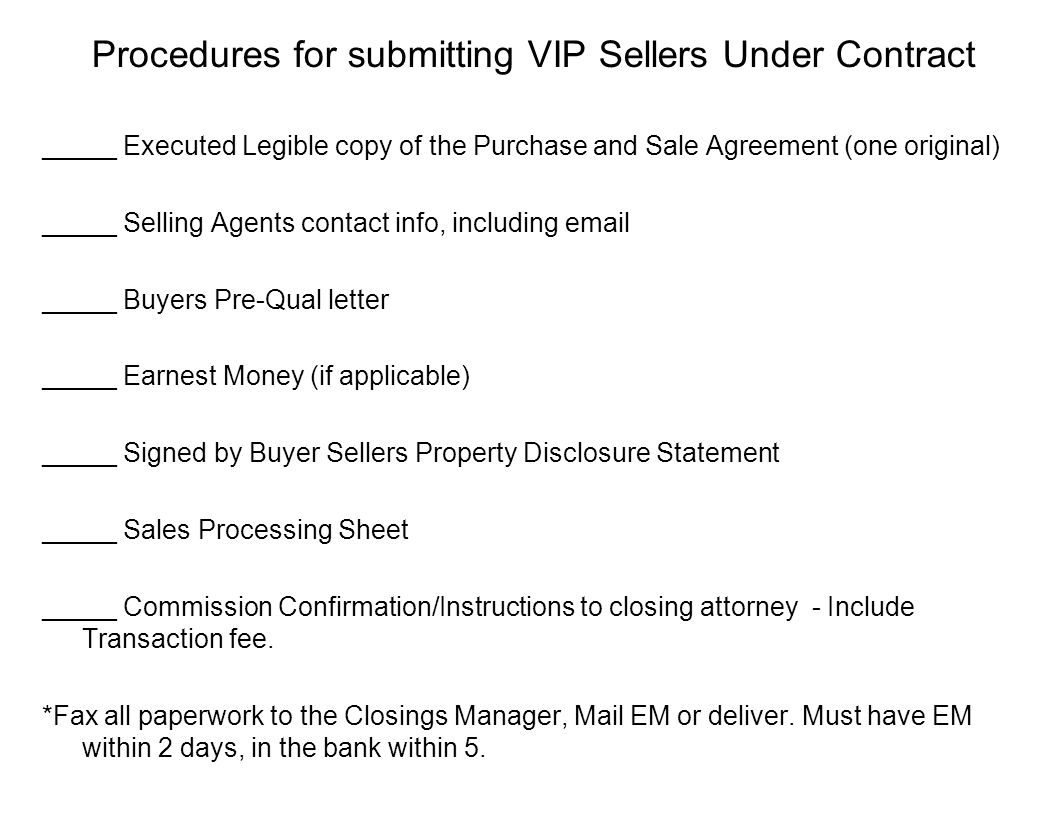 Procedures for submitting VIP Sellers Under Contract _____ Executed Legible copy of the Purchase and Sale Agreement (one original) _____ Selling Agent