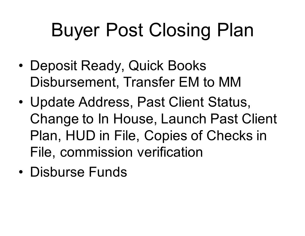 Buyer Post Closing Plan Deposit Ready, Quick Books Disbursement, Transfer EM to MM Update Address, Past Client Status, Change to In House, Launch Past