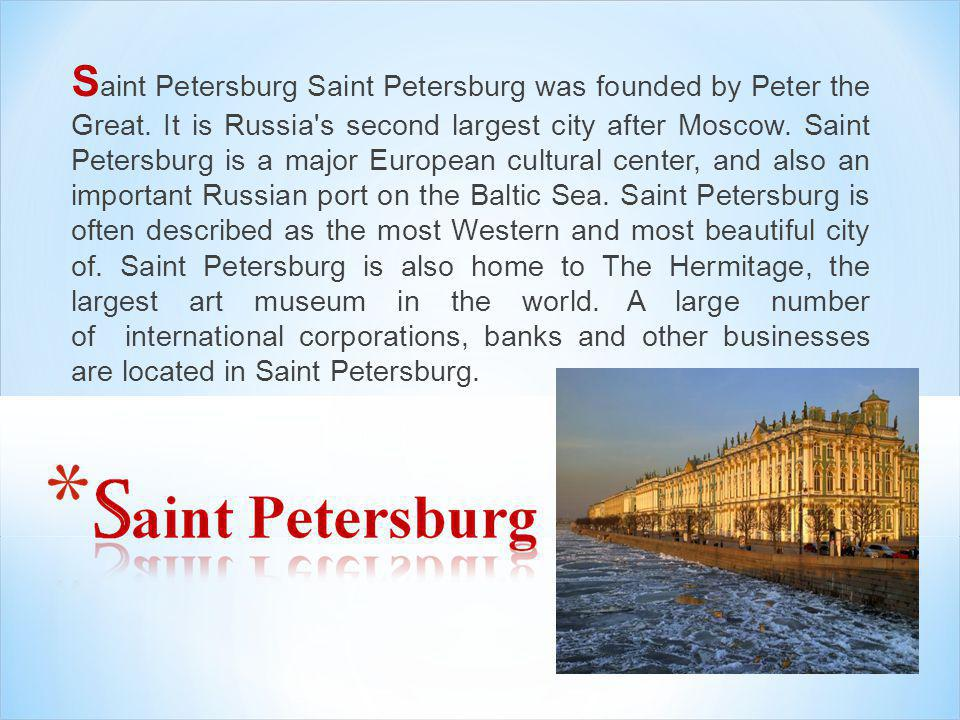 S aint Petersburg Saint Petersburg was founded by Peter the Great.