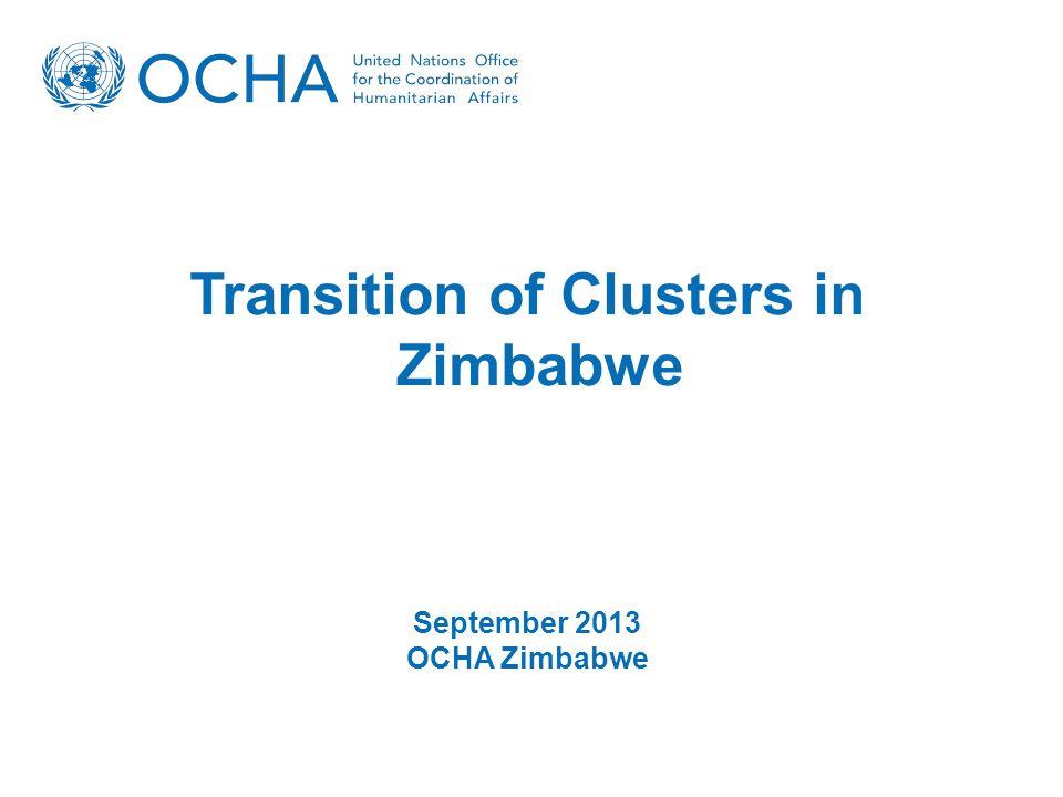 Transition of Clusters in Zimbabwe September 2013 OCHA Zimbabwe