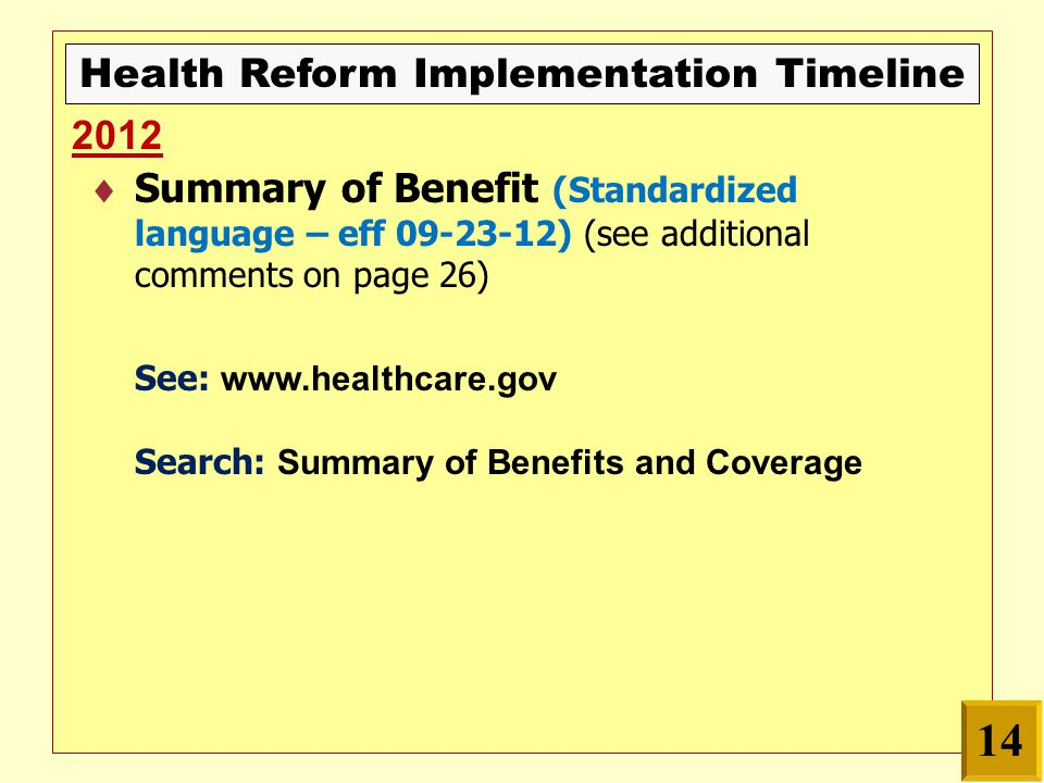 Health Reform Implementation Timeline  Summary of Benefit (Standardized language – eff 09-23-12) (see additional comments on page 26) See: www.healthcare.gov Search: Summary of Benefits and Coverage 2012 14