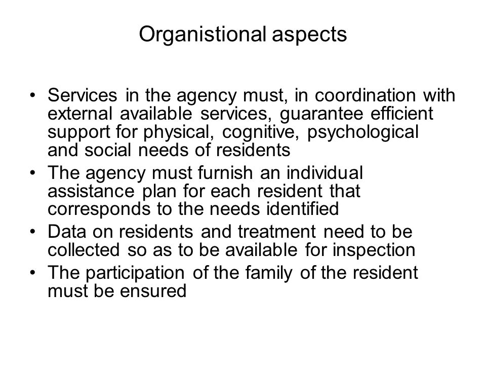 Organistional aspects Services in the agency must, in coordination with external available services, guarantee efficient support for physical, cogniti