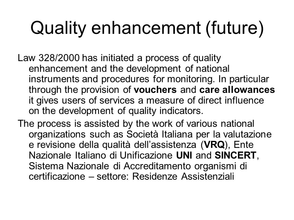 Quality enhancement (future) Law 328/2000 has initiated a process of quality enhancement and the development of national instruments and procedures fo