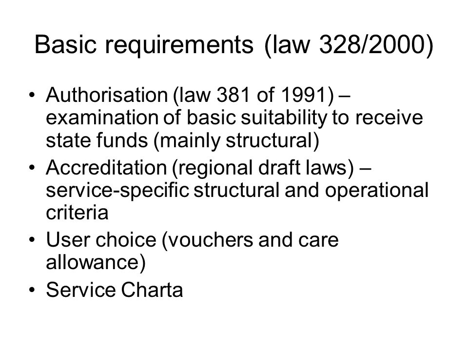 Basic requirements (law 328/2000) Authorisation (law 381 of 1991) – examination of basic suitability to receive state funds (mainly structural) Accred