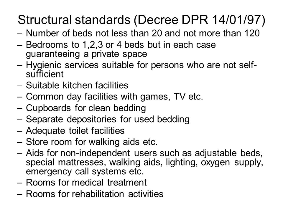 Structural standards (Decree DPR 14/01/97) –Number of beds not less than 20 and not more than 120 –Bedrooms to 1,2,3 or 4 beds but in each case guaran