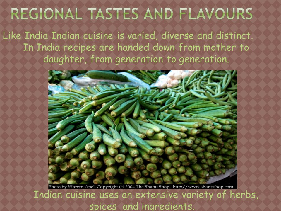 Like India Indian cuisine is varied, diverse and distinct.