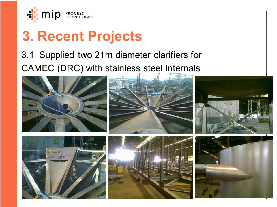 3. Recent Projects 3.1 Supplied two 21m diameter clarifiers for CAMEC (DRC) with stainless steel internals