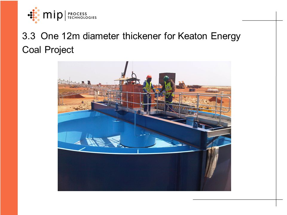 3.3 One 12m diameter thickener for Keaton Energy Coal Project