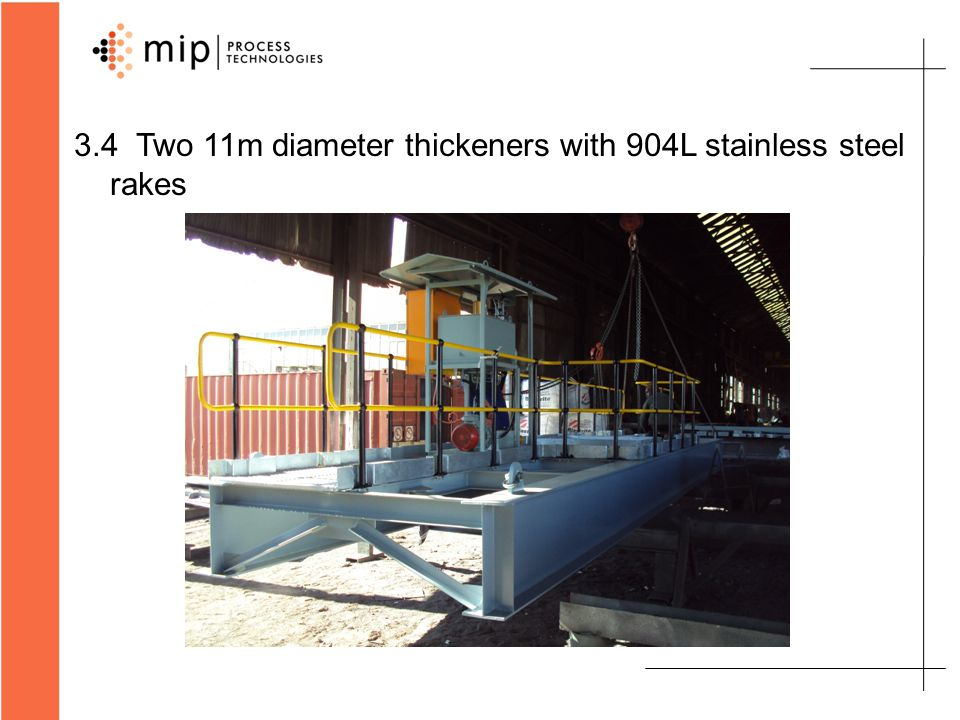 3.4 Two 11m diameter thickeners with 904L stainless steel rakes